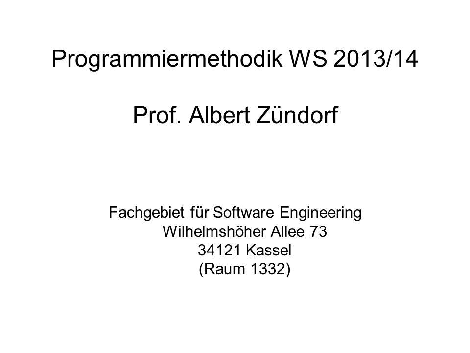 Programmiermethodik WS 2013/14 Prof. Albert Zündorf