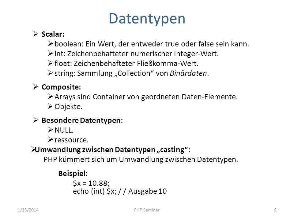 Datentypen Scalar: boolean: Ein Wert, der entweder true oder false sein kann. int: Zeichenbehafteter numerischer Integer-Wert.