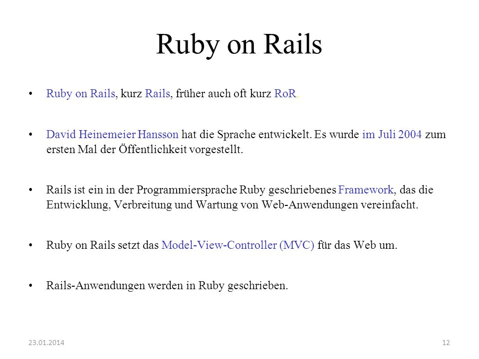 Ruby on Rails Ruby on Rails, kurz Rails, früher auch oft kurz RoR.