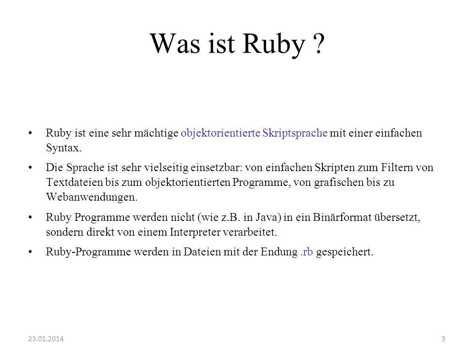 Was ist Ruby Ruby ist eine sehr mächtige objektorientierte Skriptsprache mit einer einfachen Syntax.