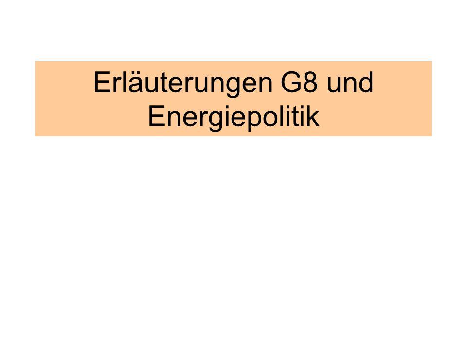 Erläuterungen G8 und Energiepolitik