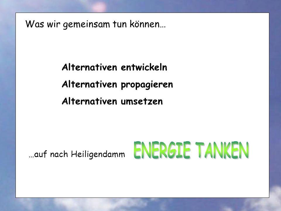 ENERGIE TANKEN Was wir gemeinsam tun können… Alternativen entwickeln