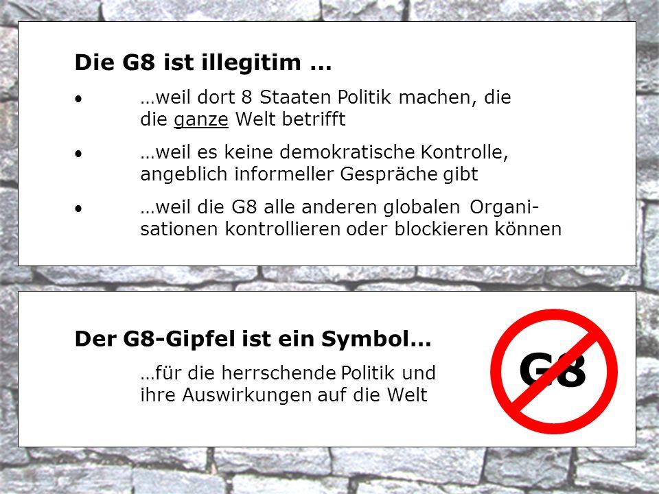 G8 Die G8 ist illegitim … Der G8-Gipfel ist ein Symbol…