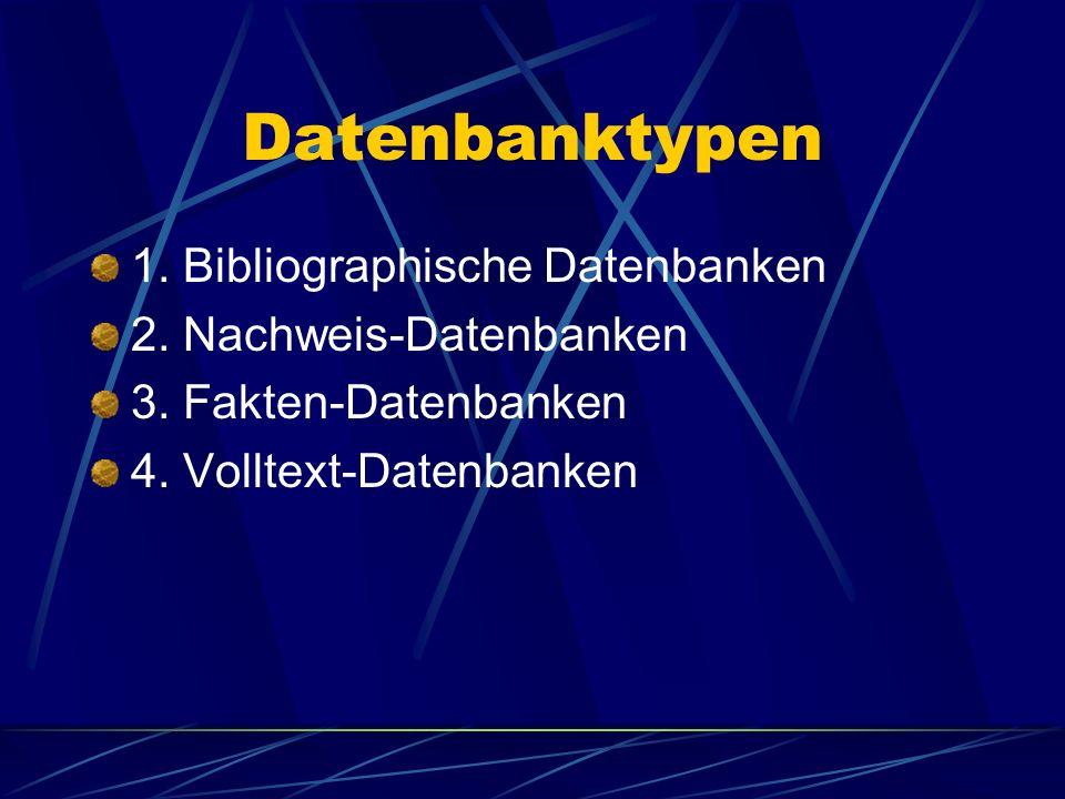Datenbanktypen 1. Bibliographische Datenbanken 2. Nachweis-Datenbanken