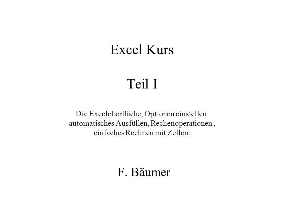 Excel Kurs Teil I Die Exceloberfläche, Optionen einstellen, automatisches Ausfüllen, Rechenoperationen , einfaches Rechnen mit Zellen.