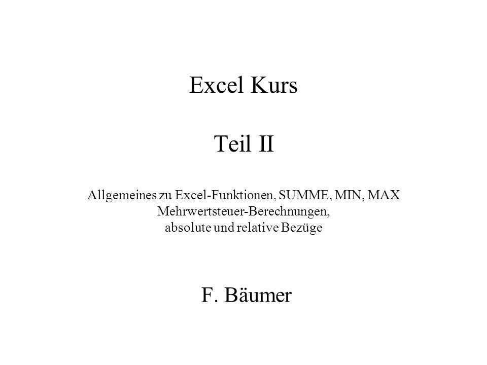 Excel Kurs Teil II Allgemeines zu Excel-Funktionen, SUMME, MIN, MAX Mehrwertsteuer-Berechnungen, absolute und relative Bezüge