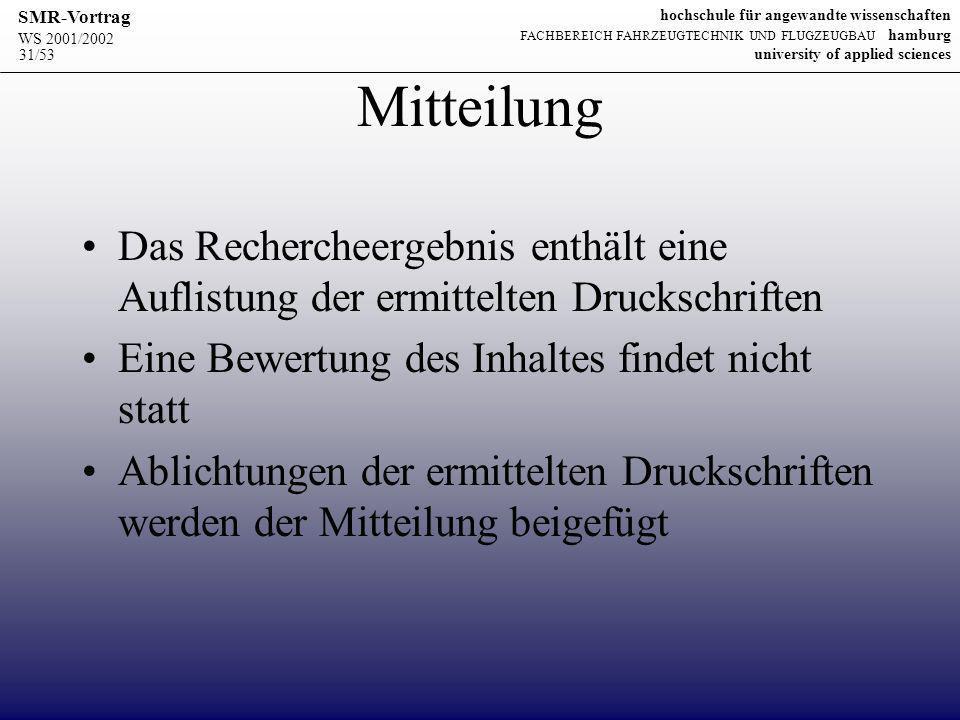 Mitteilung Das Rechercheergebnis enthält eine Auflistung der ermittelten Druckschriften. Eine Bewertung des Inhaltes findet nicht statt.