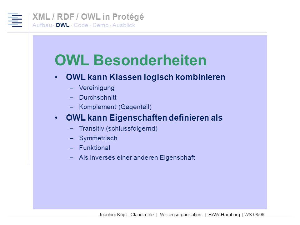 27.03.2017XML / RDF / OWL in Protégé Aufbau · OWL · Code · Demo · Ausblick. OWL Besonderheiten. OWL kann Klassen logisch kombinieren.