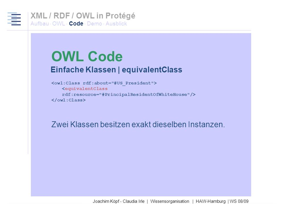 27.03.2017XML / RDF / OWL in Protégé Aufbau · OWL · Code · Demo · Ausblick. OWL Code. Einfache Klassen | equivalentClass.