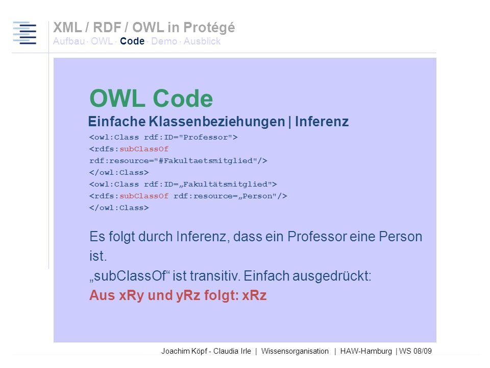 27.03.2017XML / RDF / OWL in Protégé Aufbau · OWL · Code · Demo · Ausblick. OWL Code. Einfache Klassenbeziehungen | Inferenz.
