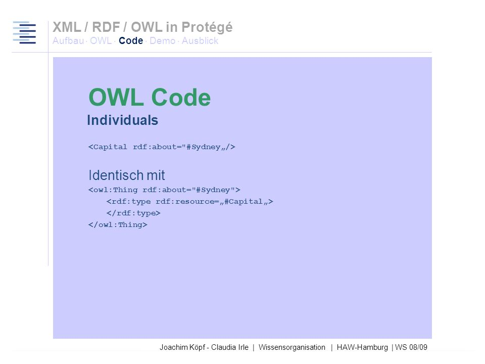 "27.03.2017XML / RDF / OWL in Protégé Aufbau · OWL · Code · Demo · Ausblick. OWL Code. Individuals. <Capital rdf:about= #Sydney""/>"