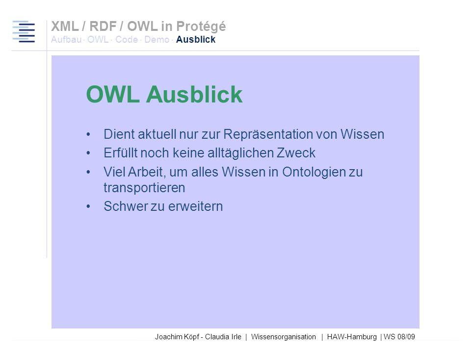 27.03.2017XML / RDF / OWL in Protégé Aufbau · OWL · Code · Demo · Ausblick. OWL Ausblick. Dient aktuell nur zur Repräsentation von Wissen.