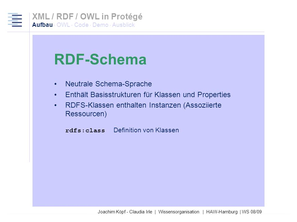 27.03.2017XML / RDF / OWL in Protégé Aufbau · OWL · Code · Demo · Ausblick. RDF-Schema. Neutrale Schema-Sprache.