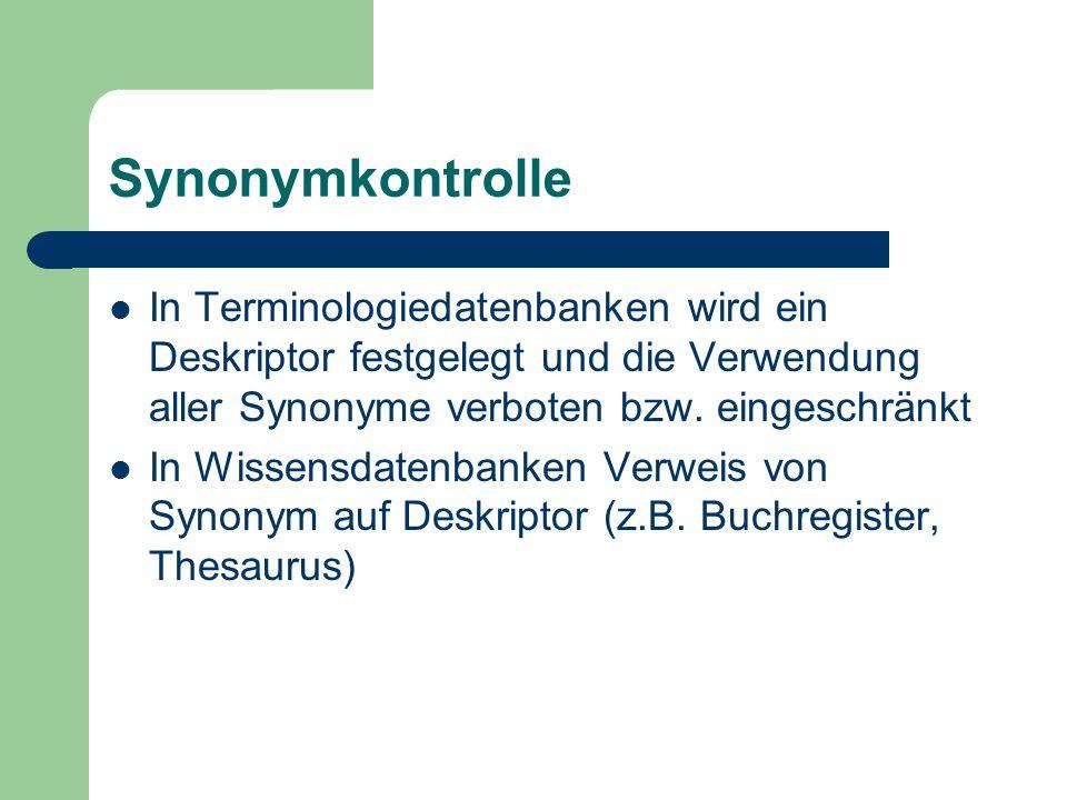 Synonymkontrolle In Terminologiedatenbanken wird ein Deskriptor festgelegt und die Verwendung aller Synonyme verboten bzw. eingeschränkt.
