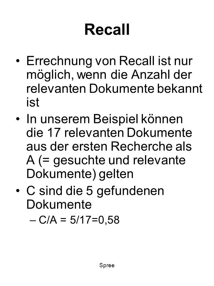 Recall Errechnung von Recall ist nur möglich, wenn die Anzahl der relevanten Dokumente bekannt ist.