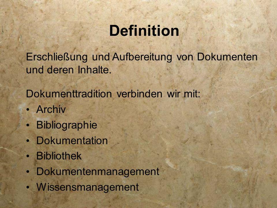 Definition Erschließung und Aufbereitung von Dokumenten und deren Inhalte. Dokumenttradition verbinden wir mit: