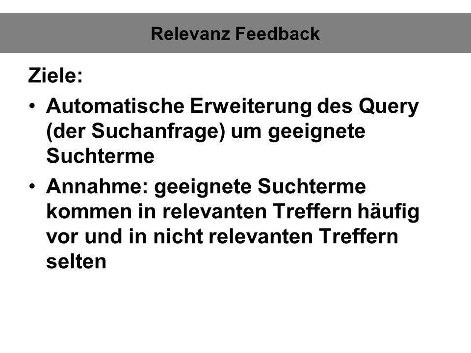 Relevanz Feedback Ziele: Automatische Erweiterung des Query (der Suchanfrage) um geeignete Suchterme.