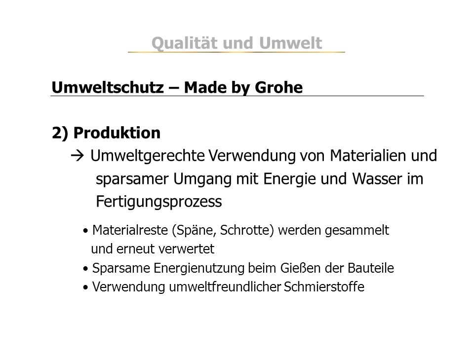 Qualität und Umwelt Umweltschutz – Made by Grohe 2) Produktion