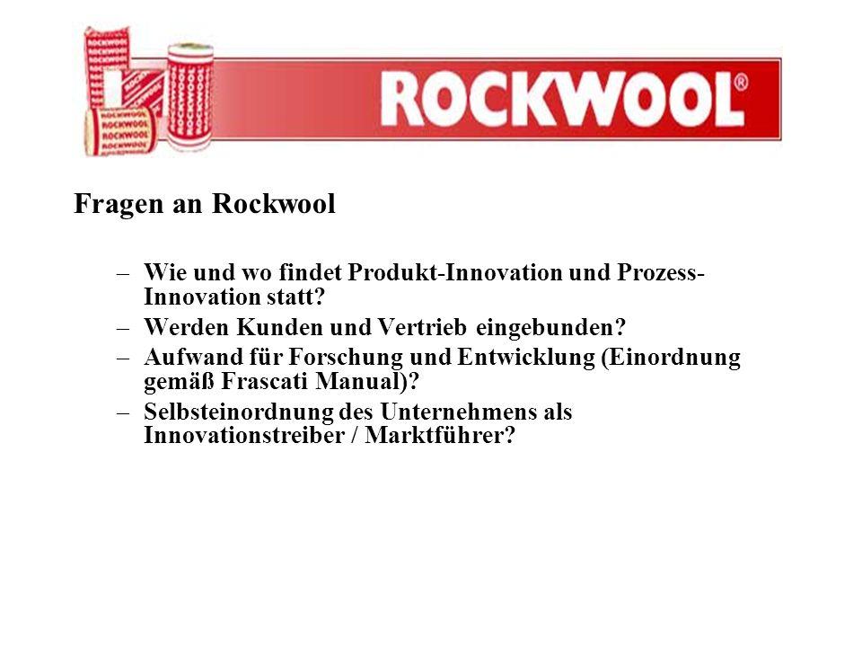 Fragen an Rockwool Wie und wo findet Produkt-Innovation und Prozess-Innovation statt Werden Kunden und Vertrieb eingebunden