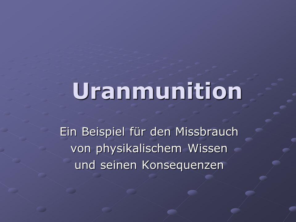 Uranmunition Ein Beispiel für den Missbrauch von physikalischem Wissen