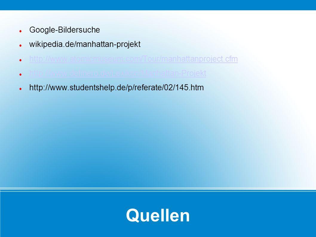 Quellen Google-Bildersuche wikipedia.de/manhattan-projekt