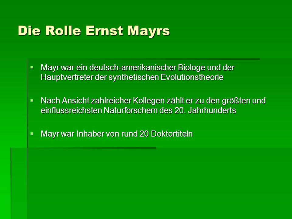 Die Rolle Ernst Mayrs Mayr war ein deutsch-amerikanischer Biologe und der Hauptvertreter der synthetischen Evolutionstheorie.