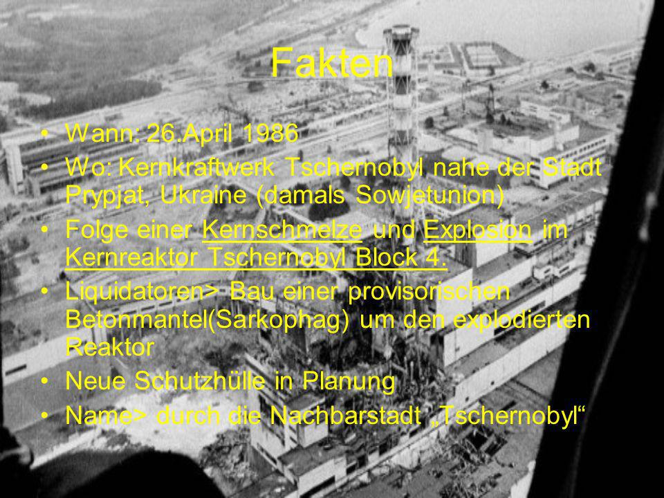 Fakten Wann: 26.April 1986. Wo: Kernkraftwerk Tschernobyl nahe der Stadt Prypjat, Ukraine (damals Sowjetunion)