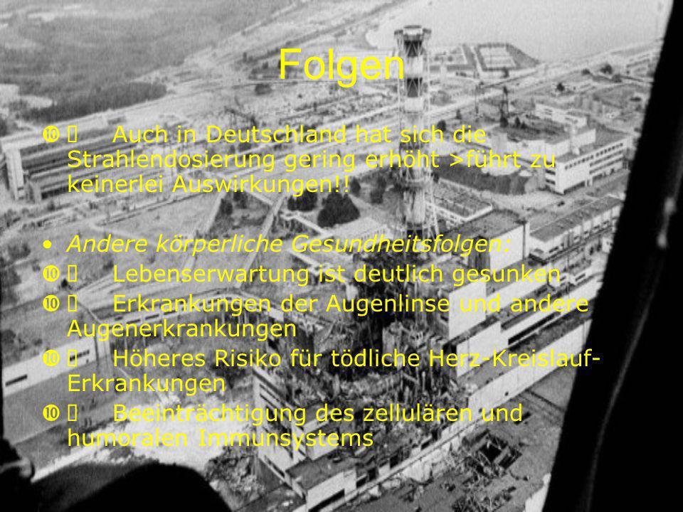 Folgen Ø Auch in Deutschland hat sich die Strahlendosierung gering erhöht >führt zu keinerlei Auswirkungen!!