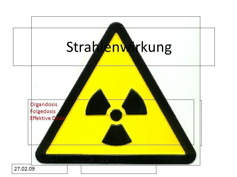 Strahlenwirkung Organdosis Folgedosis Effektive Dosis 27.02.09