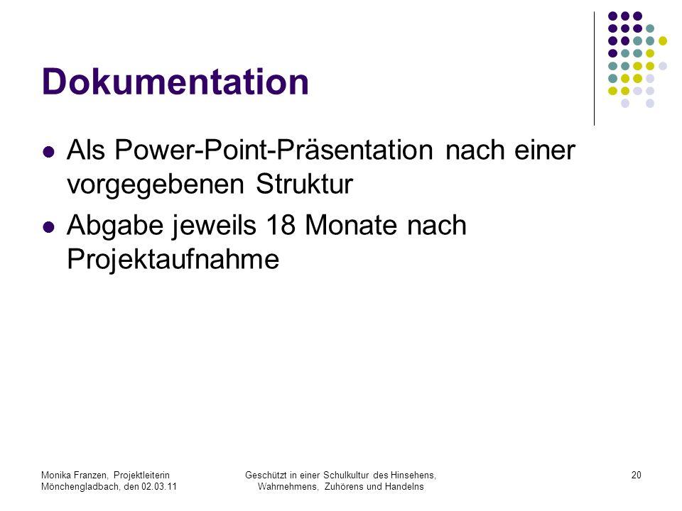Dokumentation Als Power-Point-Präsentation nach einer vorgegebenen Struktur. Abgabe jeweils 18 Monate nach Projektaufnahme.