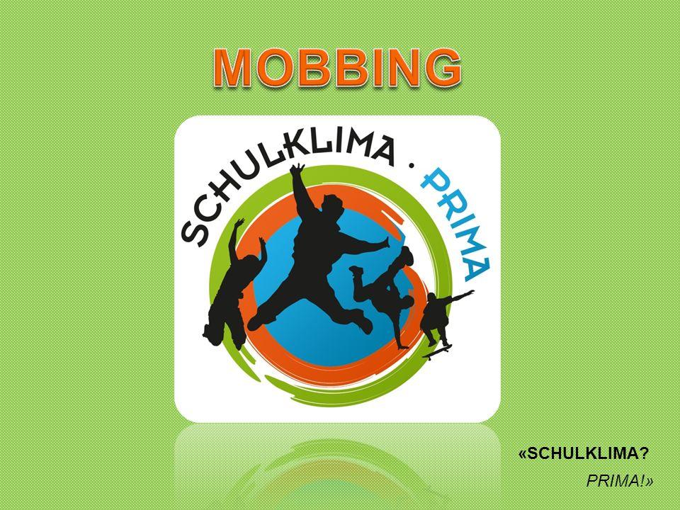 MOBBING «SCHULKLIMA PRIMA!»