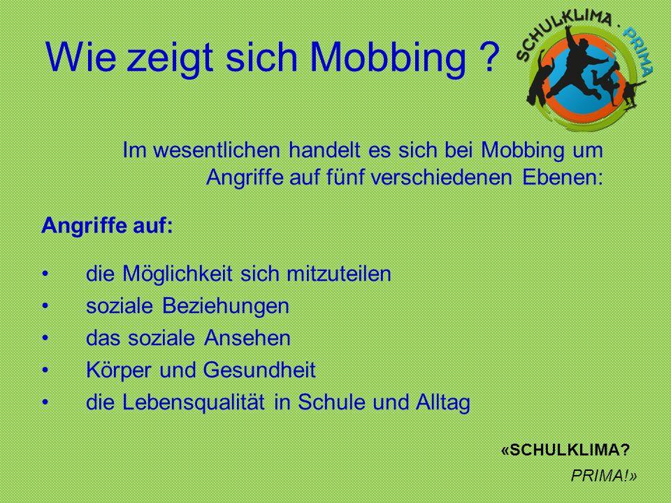 Wie zeigt sich Mobbing Im wesentlichen handelt es sich bei Mobbing um Angriffe auf fünf verschiedenen Ebenen: