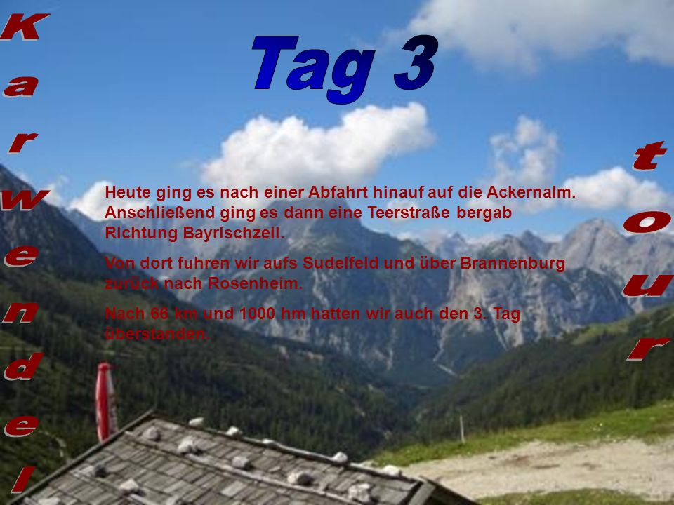 Tag 3 Heute ging es nach einer Abfahrt hinauf auf die Ackernalm. Anschließend ging es dann eine Teerstraße bergab Richtung Bayrischzell.