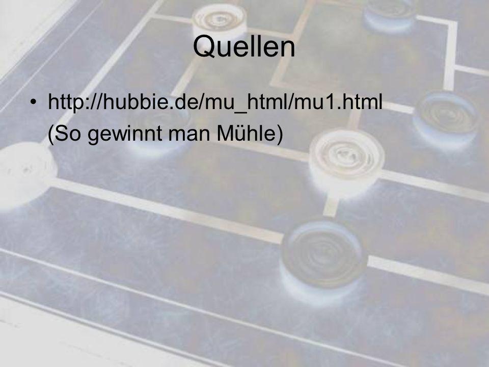 Quellen http://hubbie.de/mu_html/mu1.html (So gewinnt man Mühle)