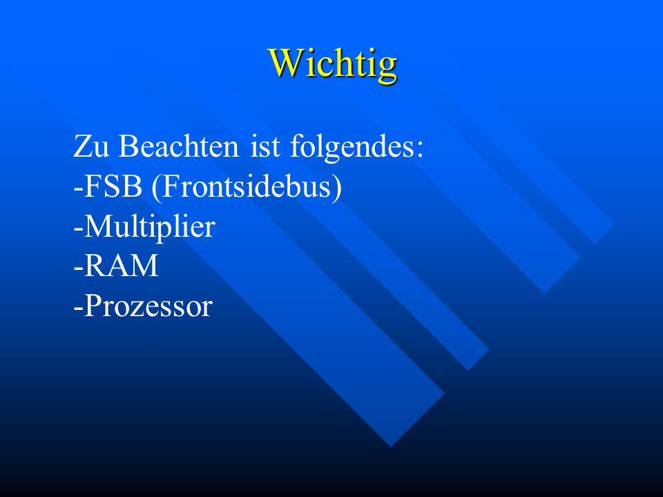 Wichtig Zu Beachten ist folgendes: -FSB (Frontsidebus) -Multiplier