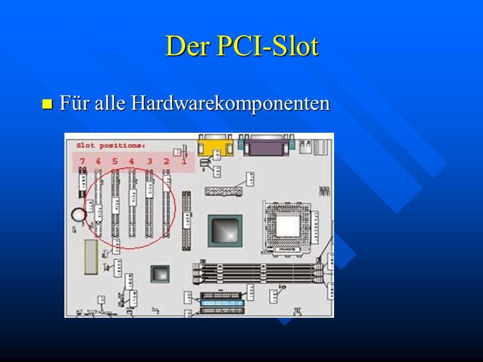 Der PCI-Slot Für alle Hardwarekomponenten