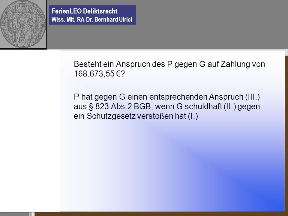 Besteht ein Anspruch des P gegen G auf Zahlung von 168.673,55 €