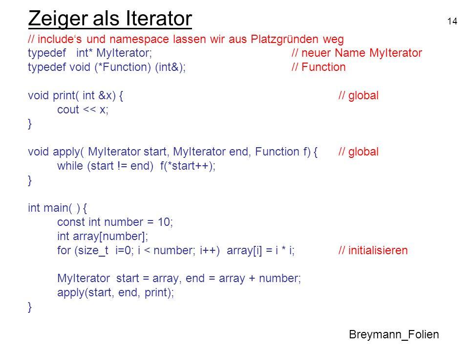 Zeiger als Iterator // include's und namespace lassen wir aus Platzgründen weg. typedef int* MyIterator; // neuer Name MyIterator.