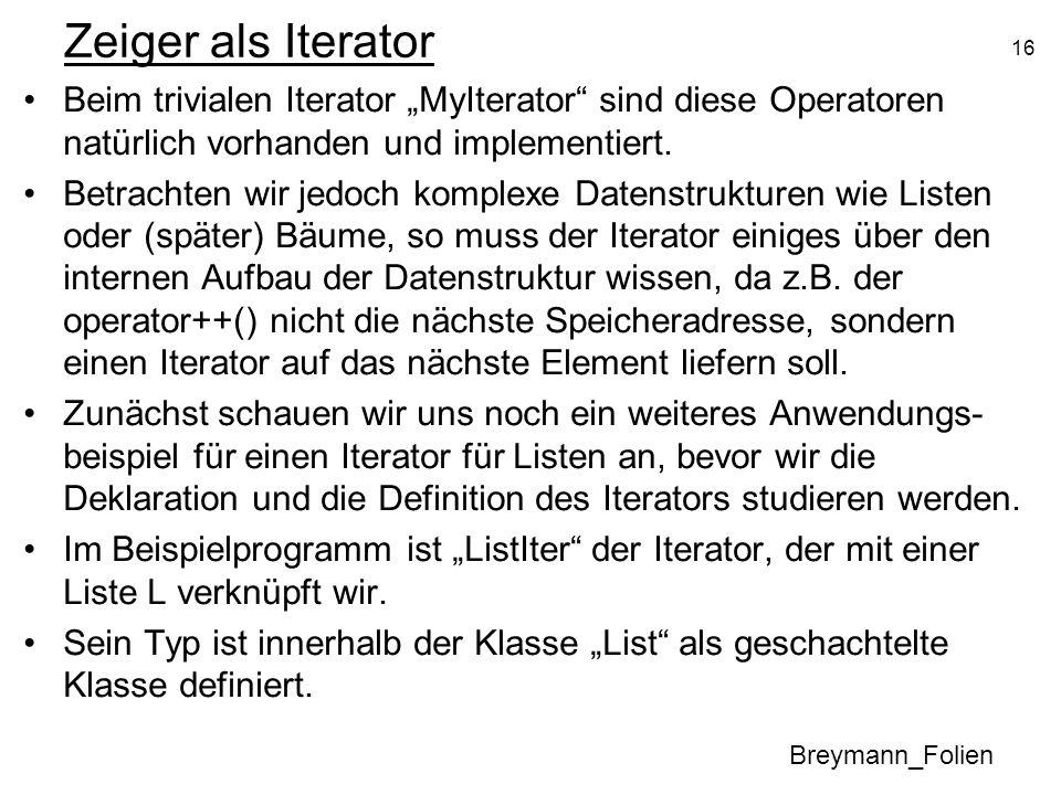 """Zeiger als Iterator Beim trivialen Iterator """"MyIterator sind diese Operatoren natürlich vorhanden und implementiert."""