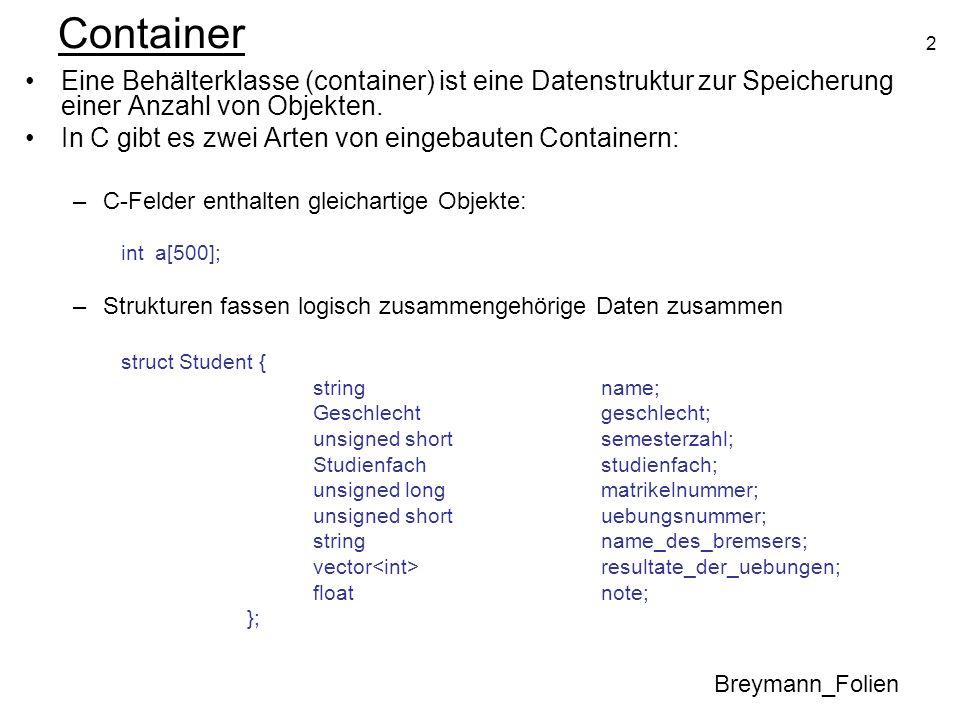 Container Eine Behälterklasse (container) ist eine Datenstruktur zur Speicherung einer Anzahl von Objekten.