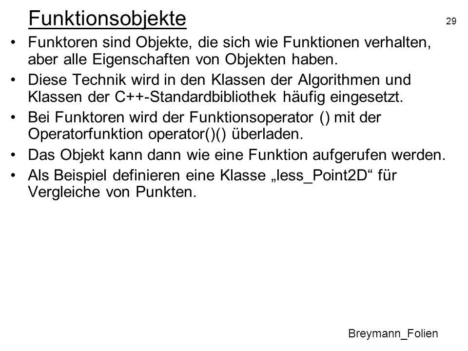 Funktionsobjekte Funktoren sind Objekte, die sich wie Funktionen verhalten, aber alle Eigenschaften von Objekten haben.