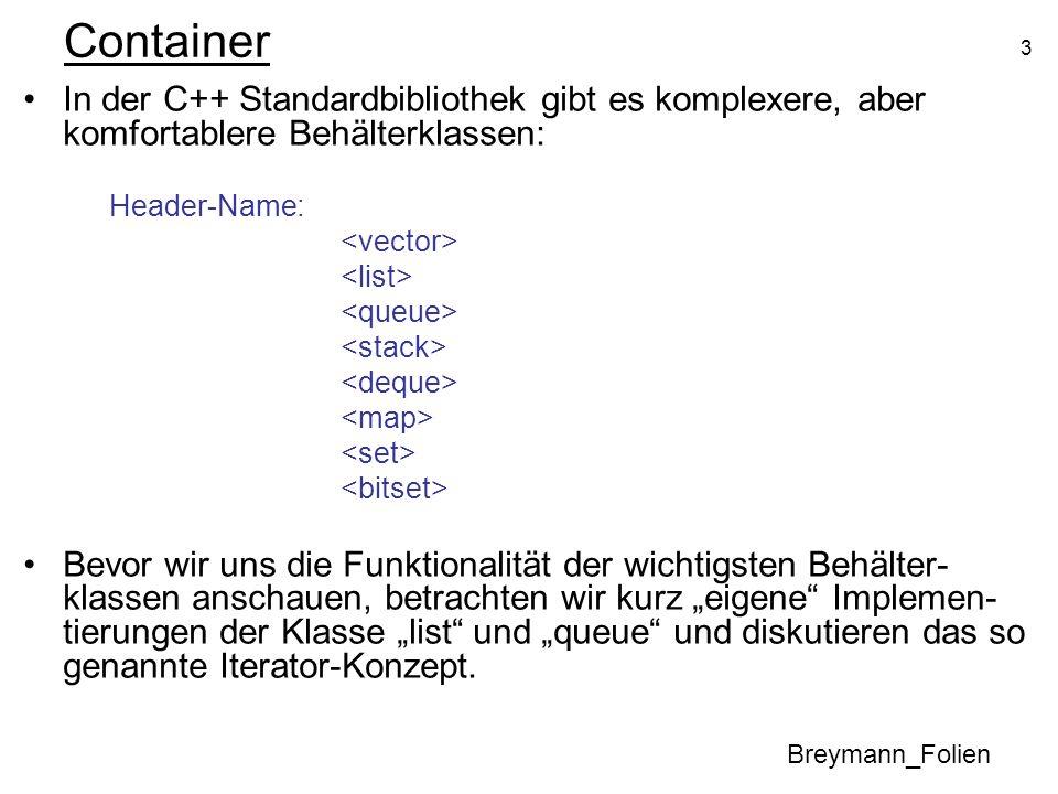 Container In der C++ Standardbibliothek gibt es komplexere, aber komfortablere Behälterklassen: Header-Name: