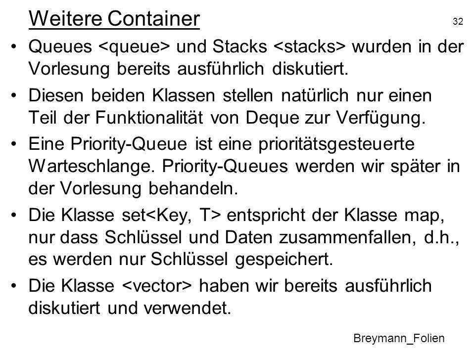 Weitere Container Queues <queue> und Stacks <stacks> wurden in der Vorlesung bereits ausführlich diskutiert.