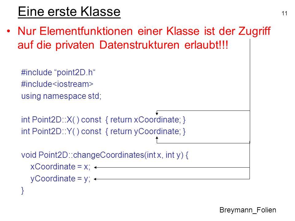 Eine erste KlasseNur Elementfunktionen einer Klasse ist der Zugriff auf die privaten Datenstrukturen erlaubt!!!