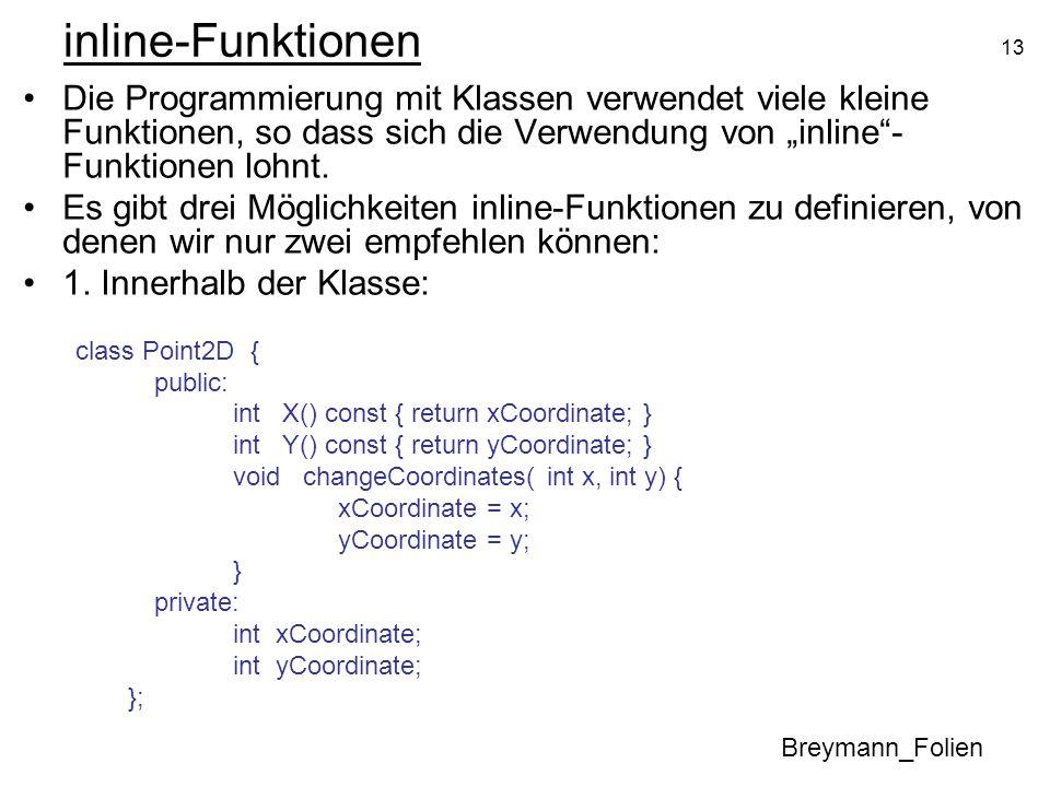 """inline-FunktionenDie Programmierung mit Klassen verwendet viele kleine Funktionen, so dass sich die Verwendung von """"inline -Funktionen lohnt."""