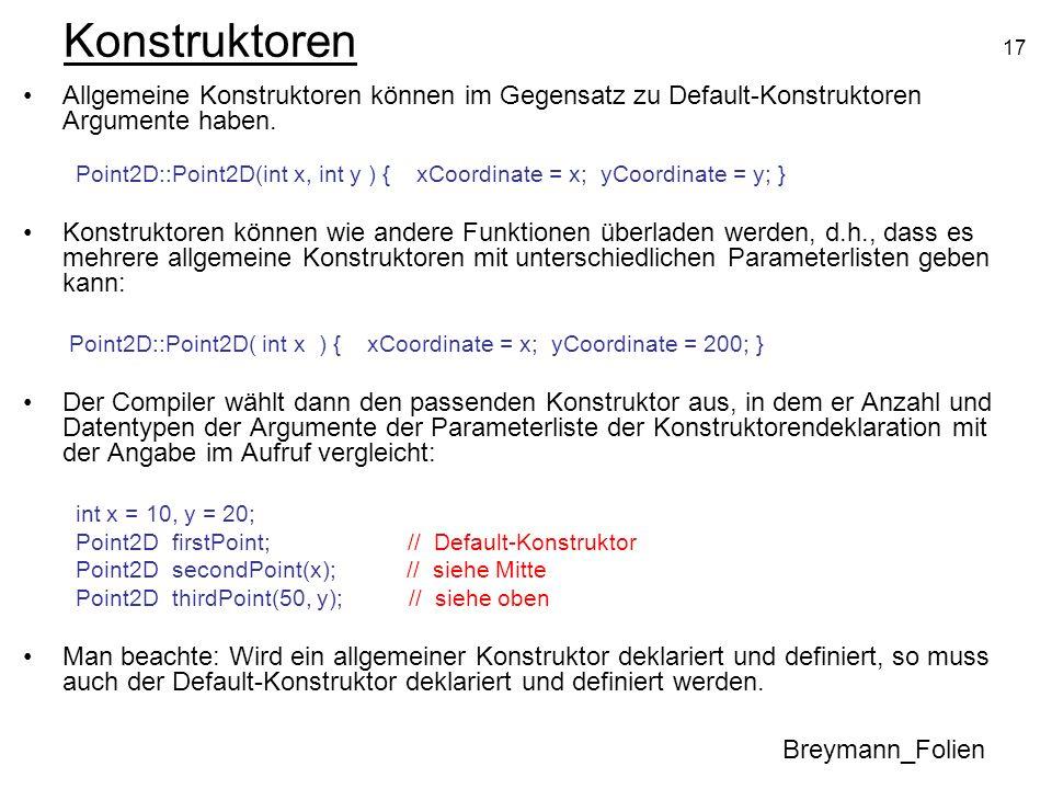 KonstruktorenAllgemeine Konstruktoren können im Gegensatz zu Default-Konstruktoren Argumente haben.