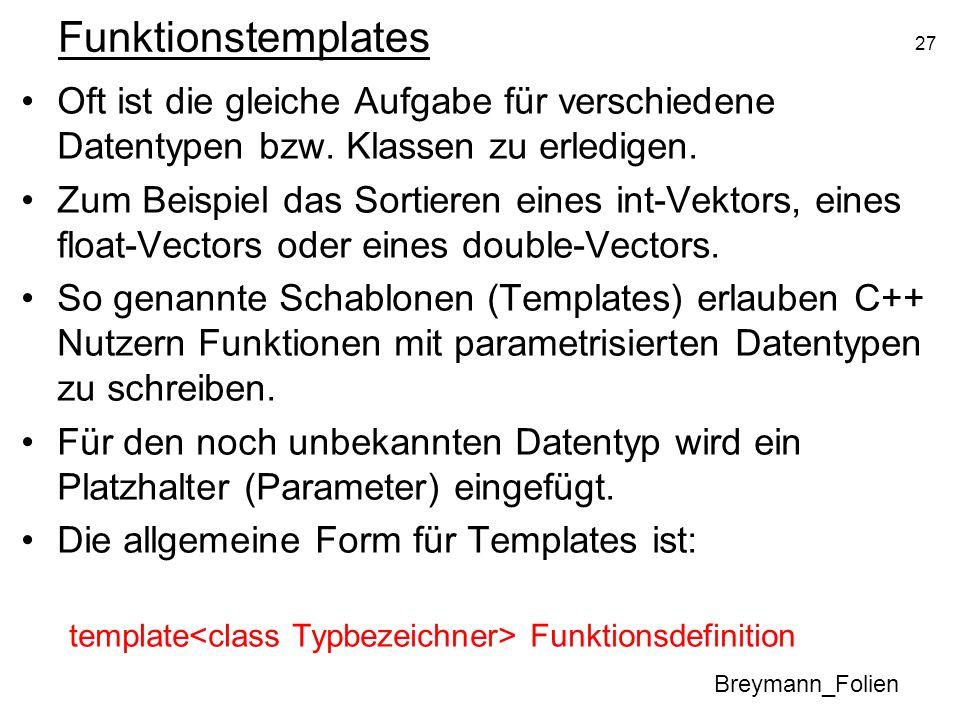 FunktionstemplatesOft ist die gleiche Aufgabe für verschiedene Datentypen bzw. Klassen zu erledigen.