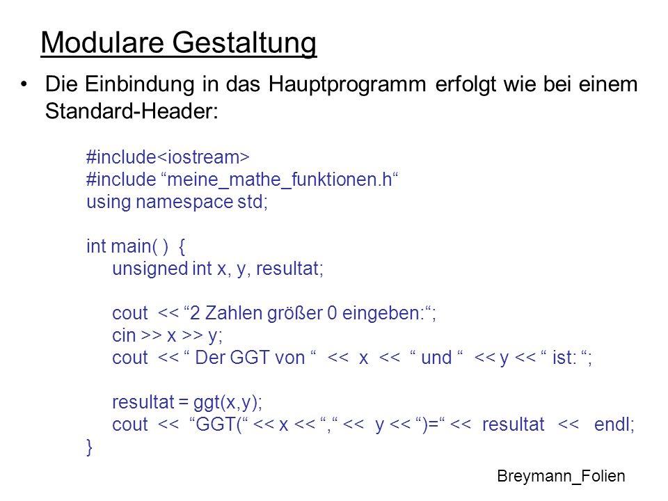 Modulare Gestaltung Die Einbindung in das Hauptprogramm erfolgt wie bei einem Standard-Header: #include<iostream>