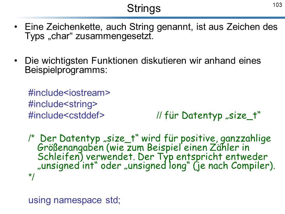 """Strings Eine Zeichenkette, auch String genannt, ist aus Zeichen des Typs """"char zusammengesetzt."""