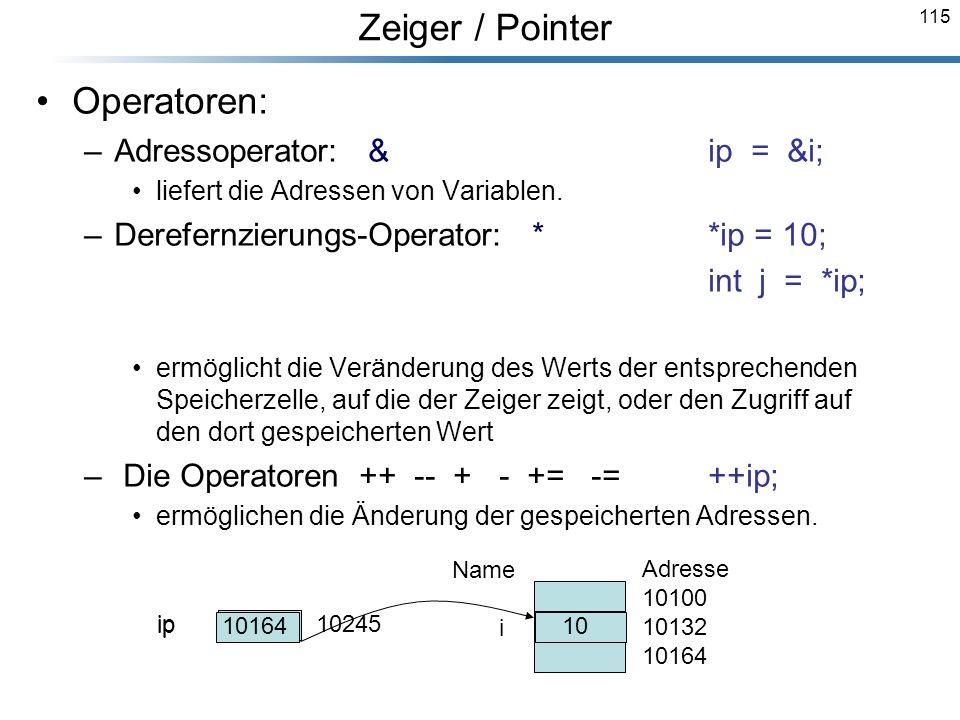 Zeiger / Pointer Operatoren: Adressoperator: & ip = &i;